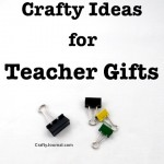 Crafty Ideas for Teacher Gifts