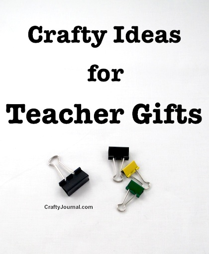 Crafty Ideas for Teacher Gifts by Crafty Journal