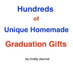 Hundreds of Unique Homemade Graduation Gifts - Crafty Journal