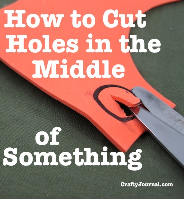 How to Cut Holes in the Middle of Something by Crafty Journal