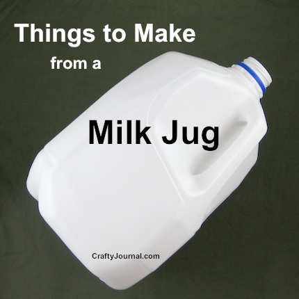 Things to Make with a Milk Jug by Crafty Journal