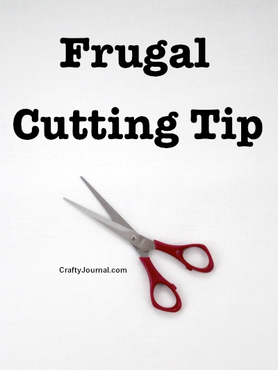 Frugal Cutting Tip by Crafty Journal