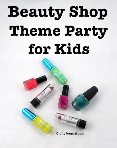 Beauty Shop Theme Party for Kids by Crafty Journal