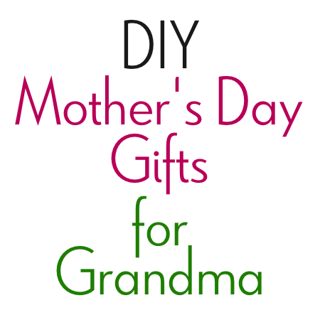 DIY Mother's Day Gifts for Grandma - Crafty Journal