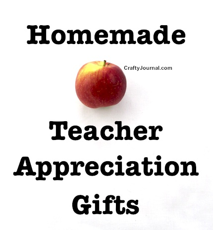 Homemade Teacher Appreciation Gifts by Crafty Journal