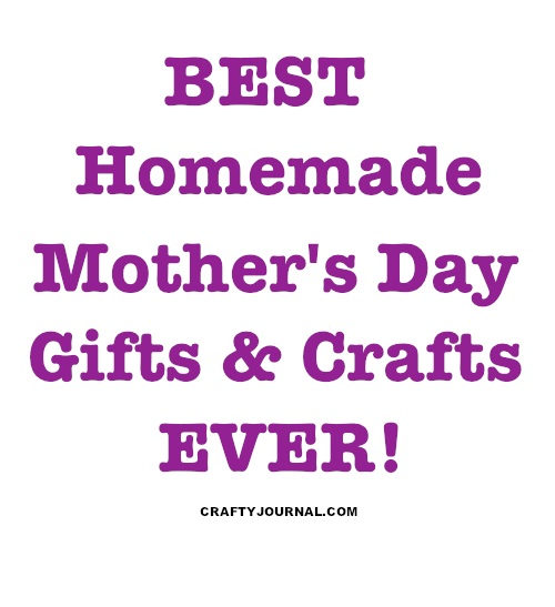 Best Homemade Mother's Day Gifts and Crafts Ever! by Crafty Journal