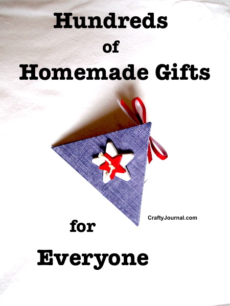 Hundreds of Homemade Gifts for Everyone by Crafty Journal