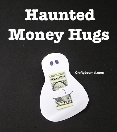 Haunted Money Hugs by Crafty Journal
